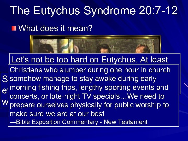 The Eutychus Syndrome 20: 7 -12 What does it mean? Let's not be too