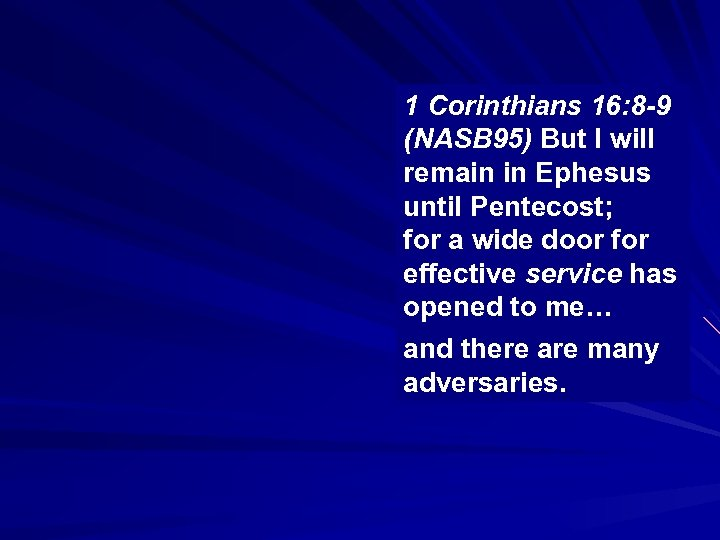 1 Corinthians 16: 8 -9 (NASB 95) But I will remain in Ephesus until