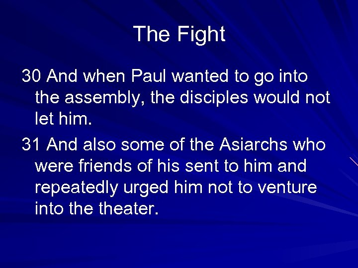 The Fight 30 And when Paul wanted to go into the assembly, the disciples
