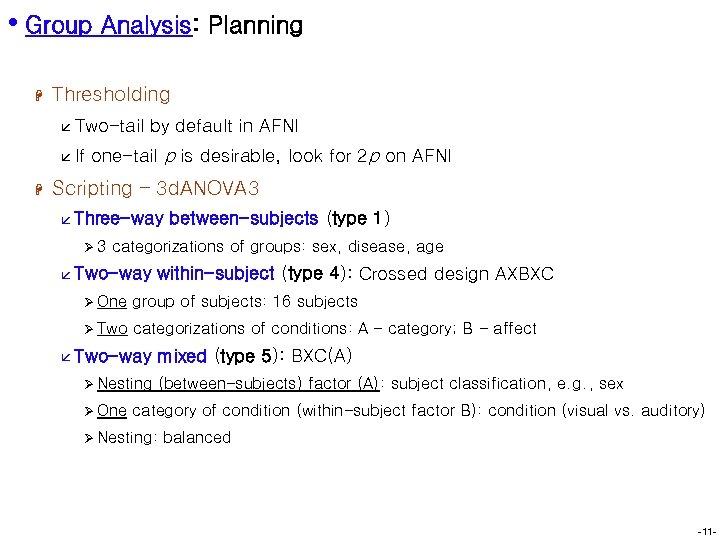 • Group Analysis: Planning H Thresholding å Two-tail å If H by default