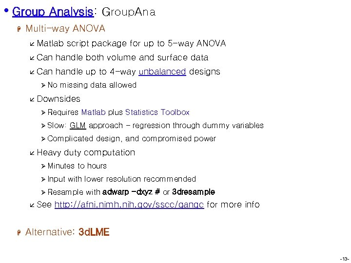 • Group Analysis: Group. Ana H Multi-way ANOVA å Matlab script package for