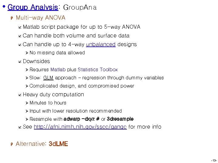 • Group Analysis: Group. Ana H Multi-way ANOVA å Matlab script package for