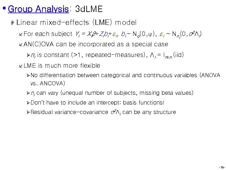 • Group Analysis: 3 d. LME H Linear mixed-effects (LME) model å For