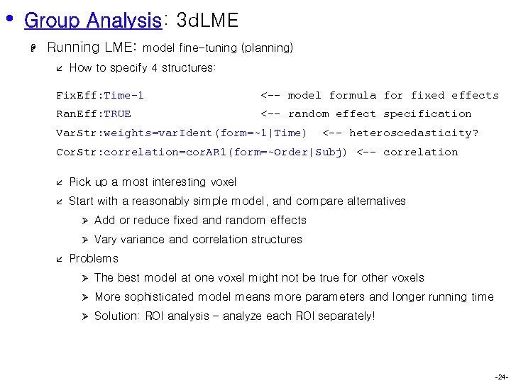 • Group Analysis: 3 d. LME H Running LME: å model fine-tuning (planning)