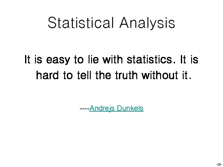 Statistical Analysis It is easy to lie with statistics. It is hard to tell