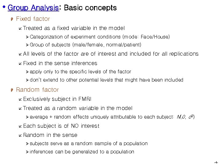 • Group Analysis: Basic concepts H Fixed factor å Treated as a fixed