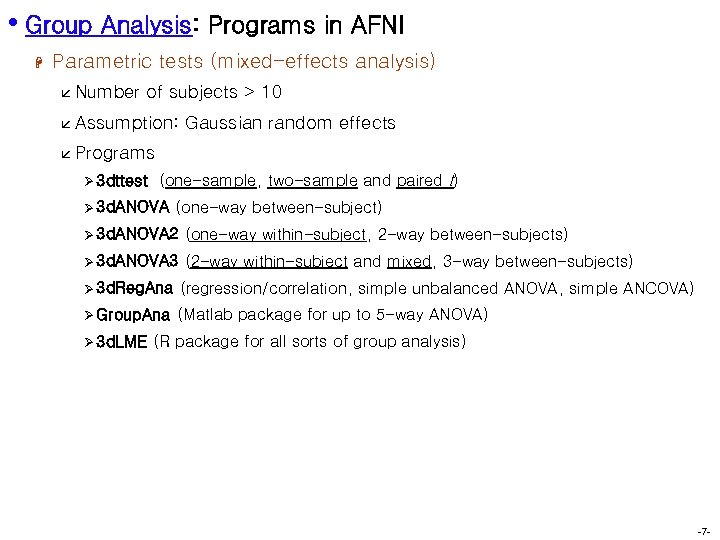 • Group Analysis: Programs in AFNI H Parametric tests (mixed-effects analysis) å Number