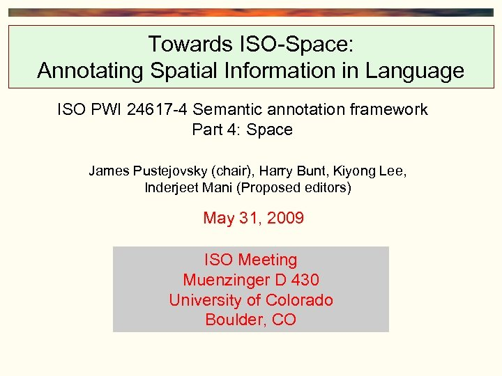 Towards ISO-Space: Annotating Spatial Information in Language ISO PWI 24617 -4 Semantic annotation framework