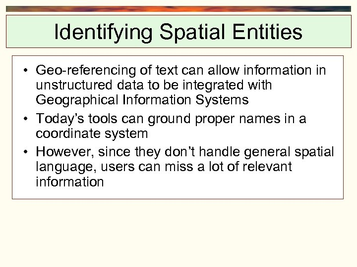 Identifying Spatial Entities • Geo-referencing of text can allow information in unstructured data to