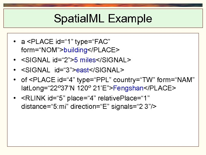"""Spatial. ML Example • a <PLACE id="""" 1"""" type=""""FAC"""" form=""""NOM"""">building</PLACE> • <SIGNAL id="""" 2"""">5"""