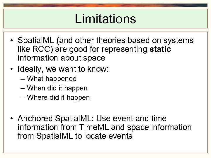 Limitations • Spatial. ML (and other theories based on systems like RCC) are good