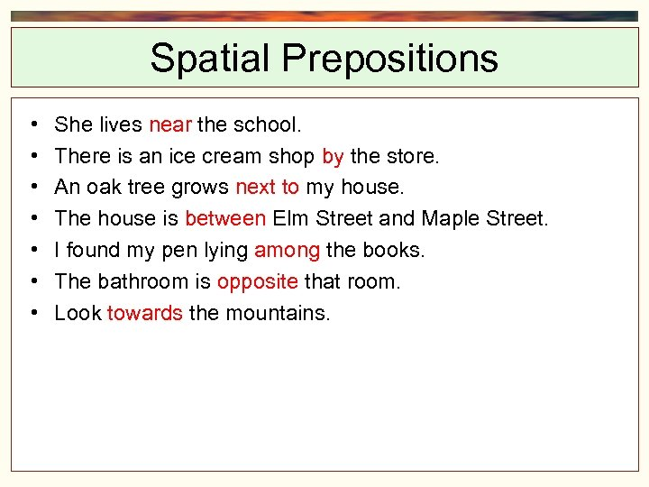 Spatial Prepositions • • She lives near the school. There is an ice cream
