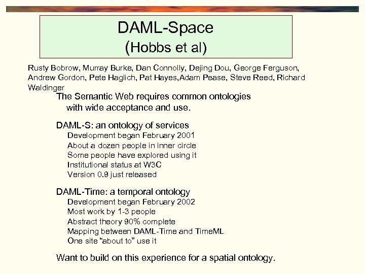 DAML-Space (Hobbs et al) Rusty Bobrow, Murray Burke, Dan Connolly, Dejing Dou, George Ferguson,