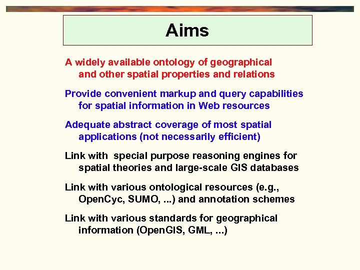 Aims A widely available ontology of geographical and other spatial properties and relations Provide