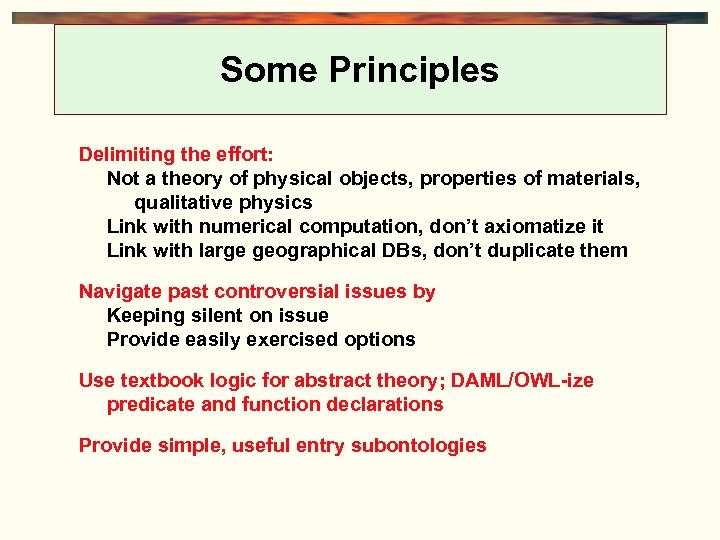 Some Principles Delimiting the effort: Not a theory of physical objects, properties of materials,