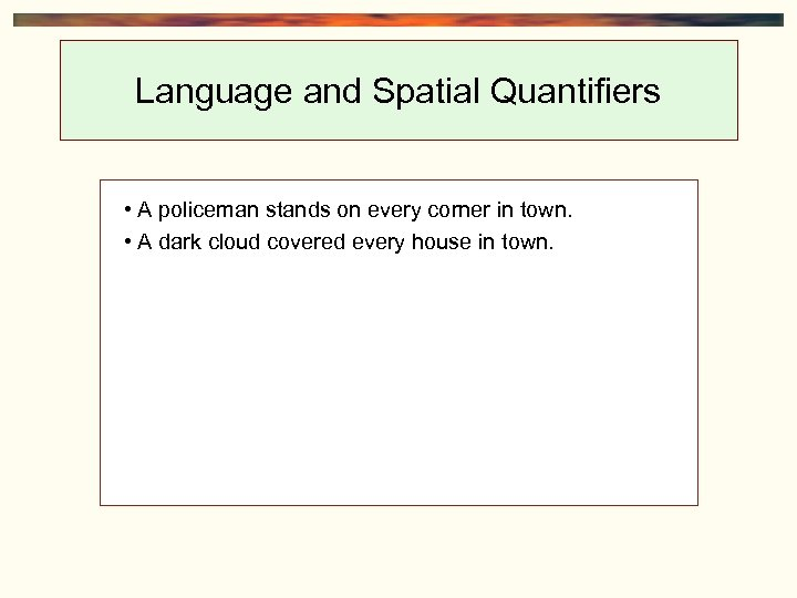 Language and Spatial Quantifiers • A policeman stands on every corner in town. •