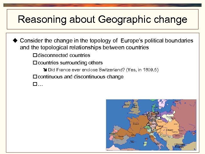 Reasoning about Geographic change Consider the change in the topology of Europe's political boundaries
