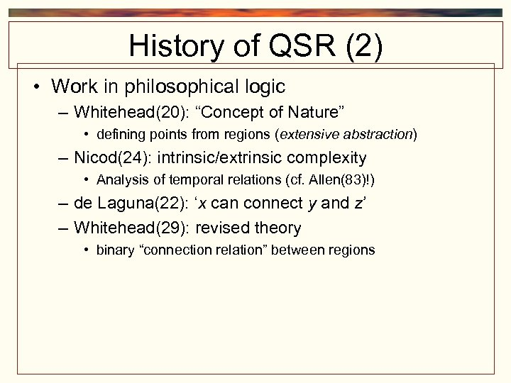 """History of QSR (2) • Work in philosophical logic – Whitehead(20): """"Concept of Nature"""""""