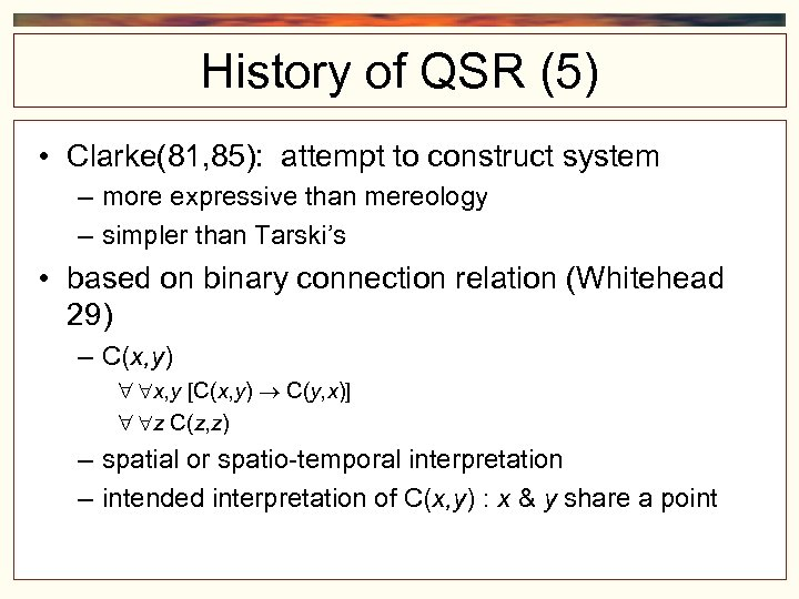 History of QSR (5) • Clarke(81, 85): attempt to construct system – more expressive