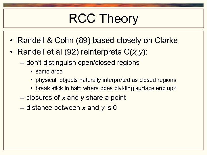 RCC Theory • Randell & Cohn (89) based closely on Clarke • Randell et