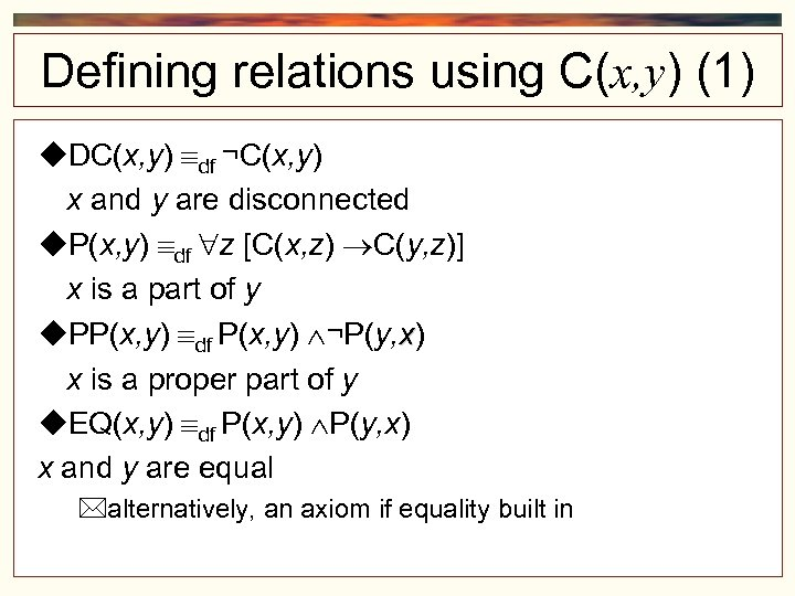 Defining relations using C(x, y) (1) DC(x, y) df ¬C(x, y) x and y