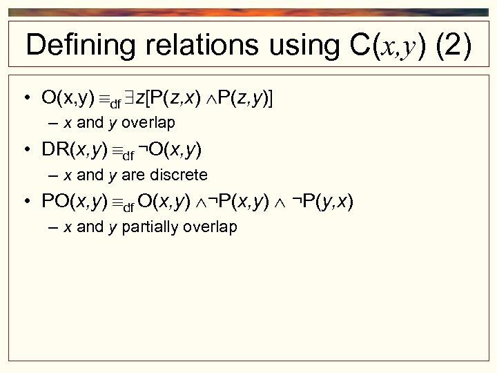 Defining relations using C(x, y) (2) • O(x, y) df z[P(z, x) P(z, y)]