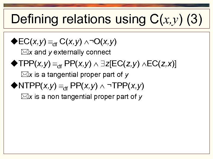 Defining relations using C(x, y) (3) EC(x, y) df C(x, y) ¬O(x, y) x