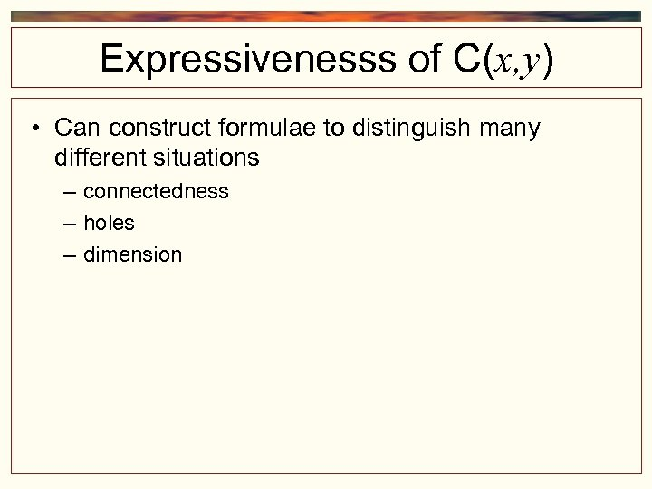 Expressivenesss of C(x, y) • Can construct formulae to distinguish many different situations –