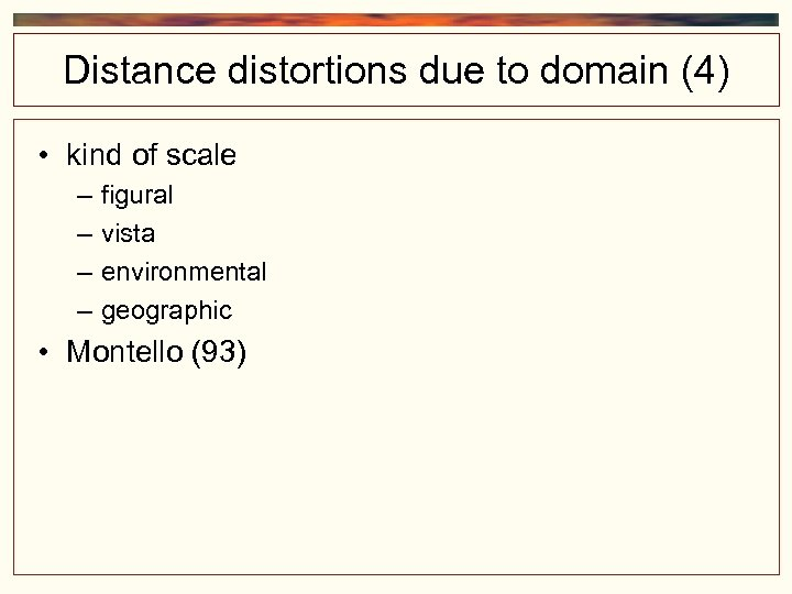 Distance distortions due to domain (4) • kind of scale – – figural vista