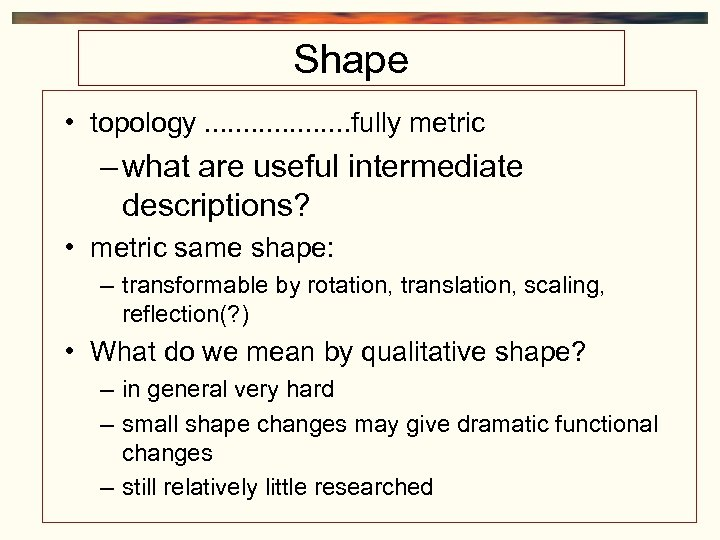 Shape • topology. . . . . fully metric – what are useful intermediate