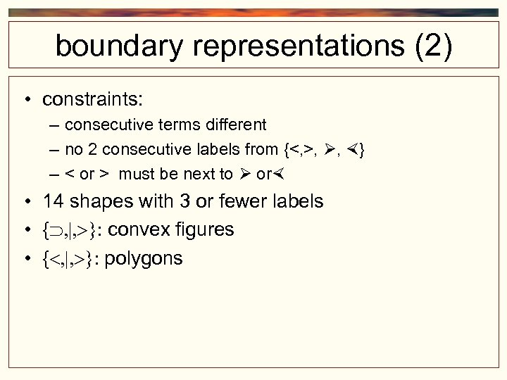 boundary representations (2) • constraints: – consecutive terms different – no 2 consecutive labels
