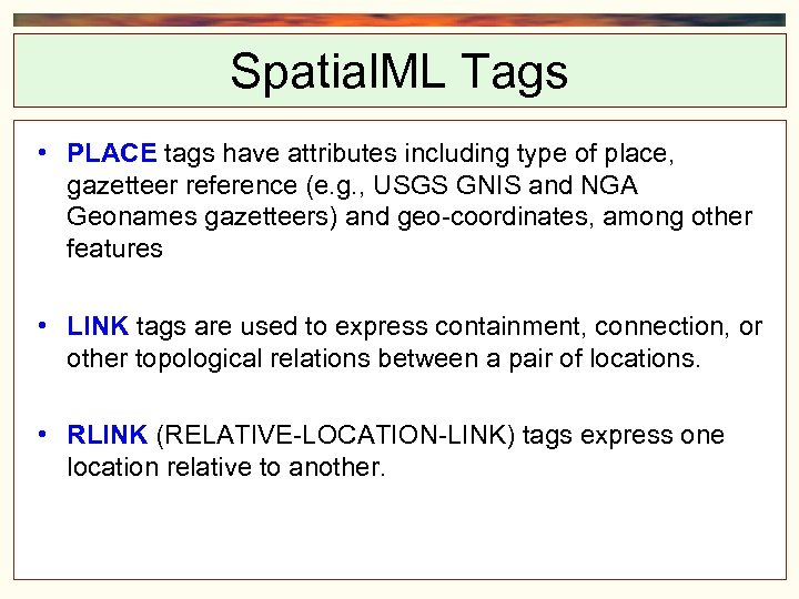 Spatial. ML Tags • PLACE tags have attributes including type of place, gazetteer reference