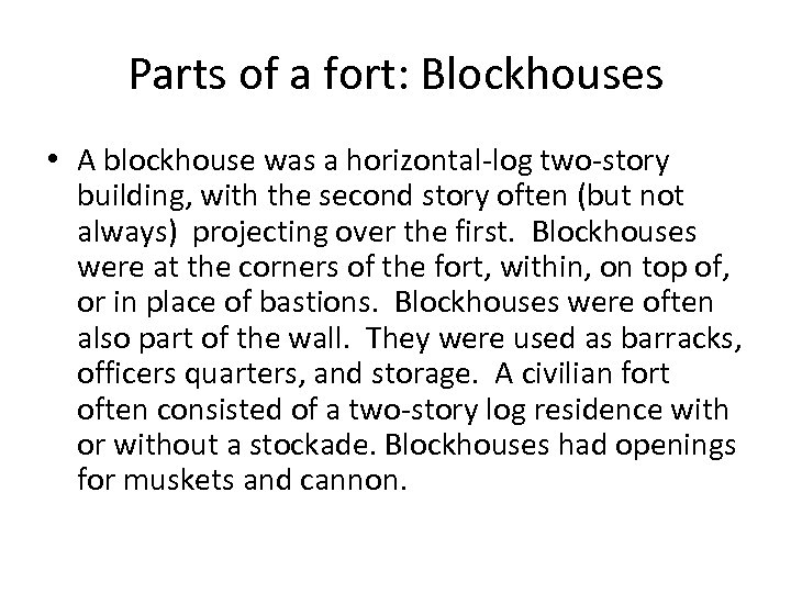 Parts of a fort: Blockhouses • A blockhouse was a horizontal-log two-story building, with