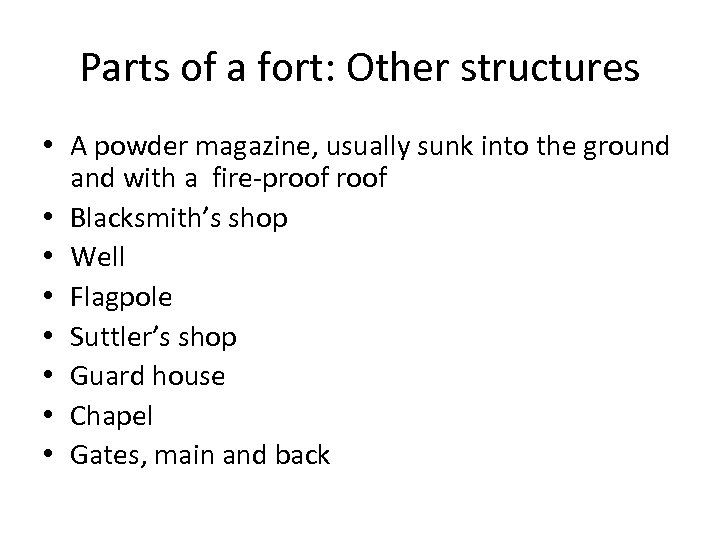 Parts of a fort: Other structures • A powder magazine, usually sunk into the