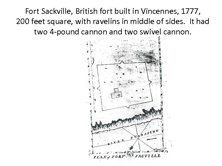 Fort Sackville, British fort built in Vincennes, 1777, 200 feet square, with ravelins in