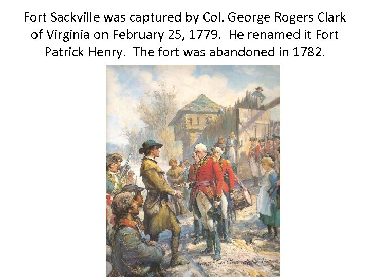 Fort Sackville was captured by Col. George Rogers Clark of Virginia on February 25,
