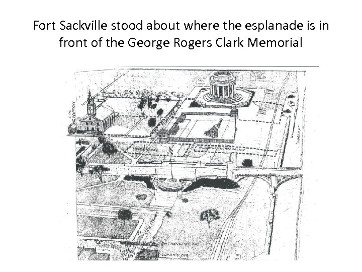 Fort Sackville stood about where the esplanade is in front of the George Rogers