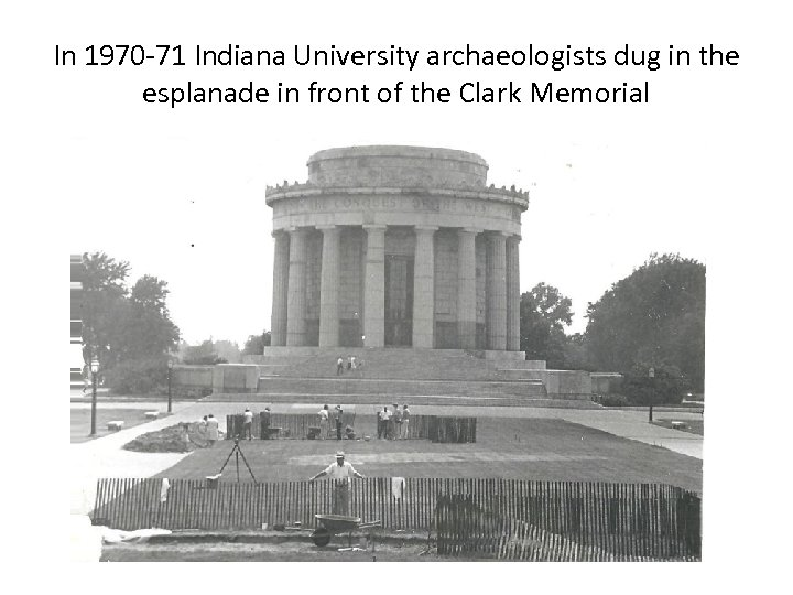 In 1970 -71 Indiana University archaeologists dug in the esplanade in front of the