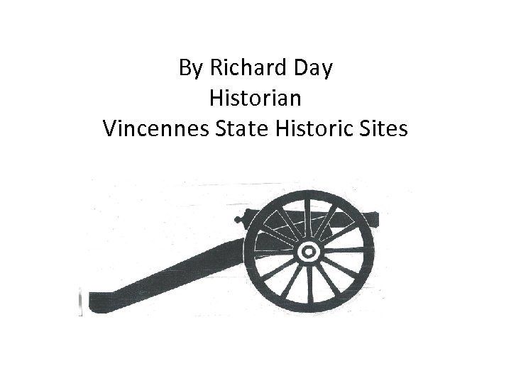 By Richard Day Historian Vincennes State Historic Sites