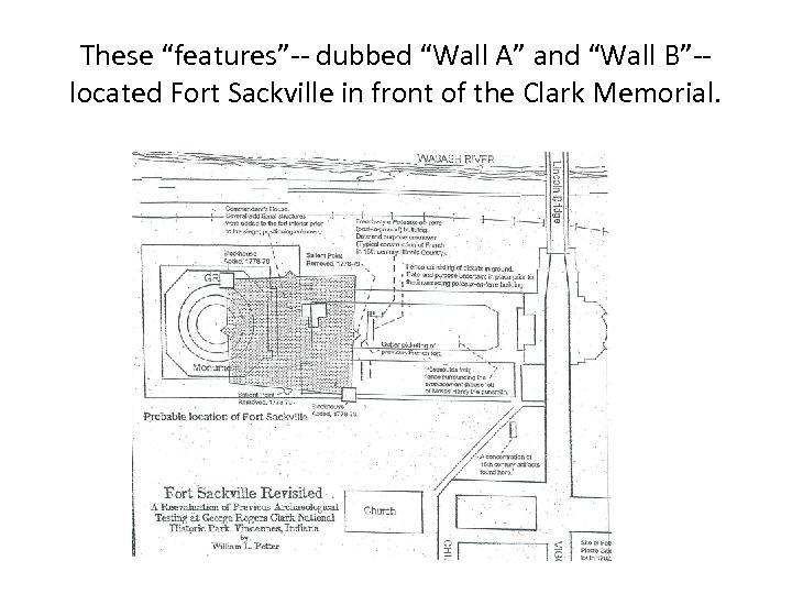 """These """"features""""-- dubbed """"Wall A"""" and """"Wall B""""-located Fort Sackville in front of the"""