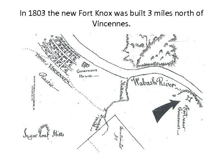 In 1803 the new Fort Knox was built 3 miles north of Vincennes.
