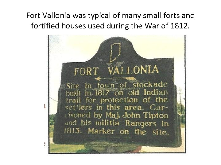 Fort Vallonia was typical of many small forts and fortified houses used during the