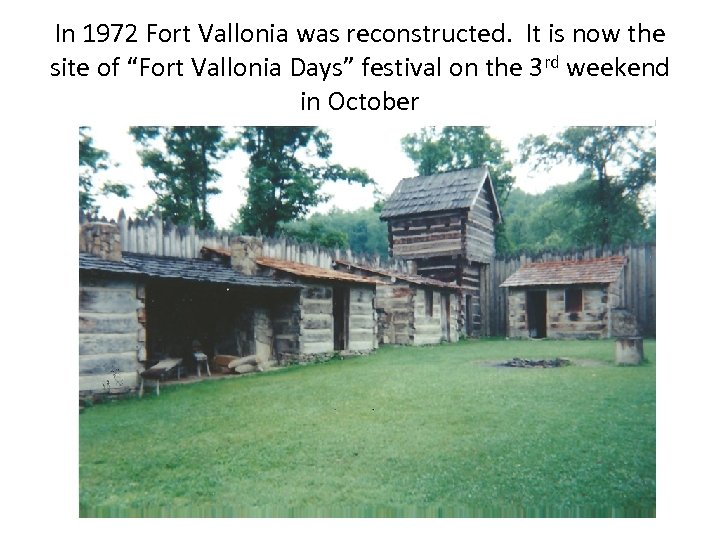 """In 1972 Fort Vallonia was reconstructed. It is now the site of """"Fort Vallonia"""