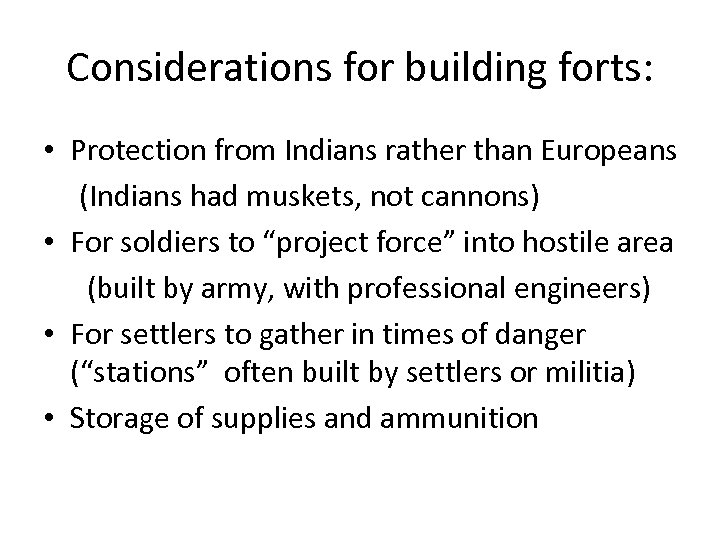 Considerations for building forts: • Protection from Indians rather than Europeans (Indians had muskets,