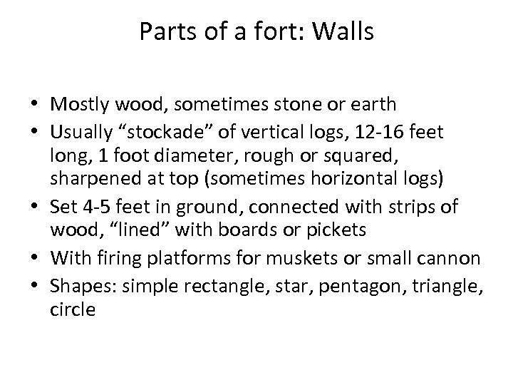 Parts of a fort: Walls • Mostly wood, sometimes stone or earth • Usually