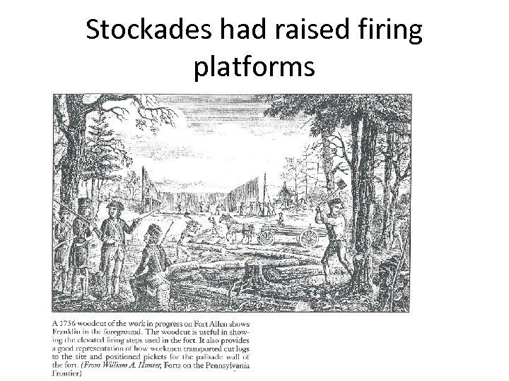 Stockades had raised firing platforms
