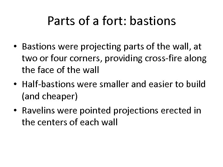 Parts of a fort: bastions • Bastions were projecting parts of the wall, at