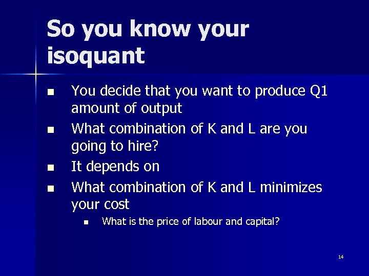 So you know your isoquant n n You decide that you want to produce
