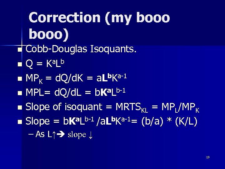 Correction (my booo) Cobb-Douglas Isoquants. n Q = Ka. Lb n MPK = d.