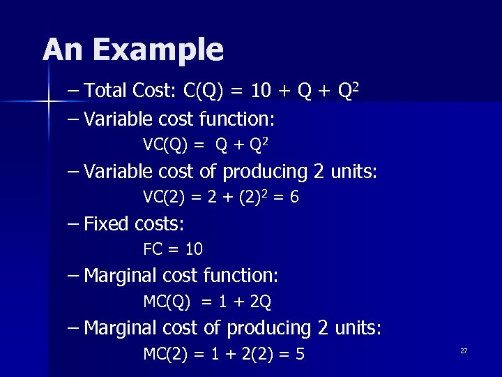An Example – Total Cost: C(Q) = 10 + Q 2 – Variable cost